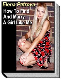 "E-book by Elena Petrova: ""How To Find And Marry A Girl Like Me"""